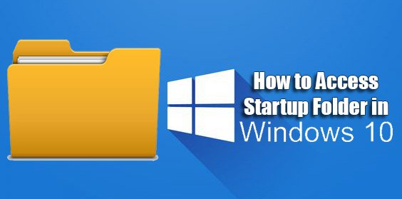 How to Access the Startup Folder in Windows 10