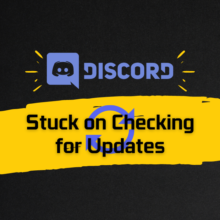 7 Ways To Fix Discord Stuck on Checking For Updates Error