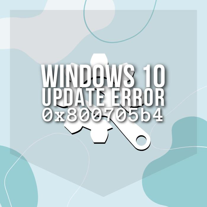 How to fix Windows Update Error 0x800705b4