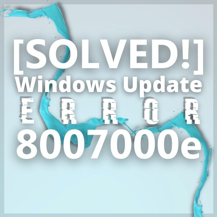 5 Easiest Methods to Fix the Windows Update Error 8007000e