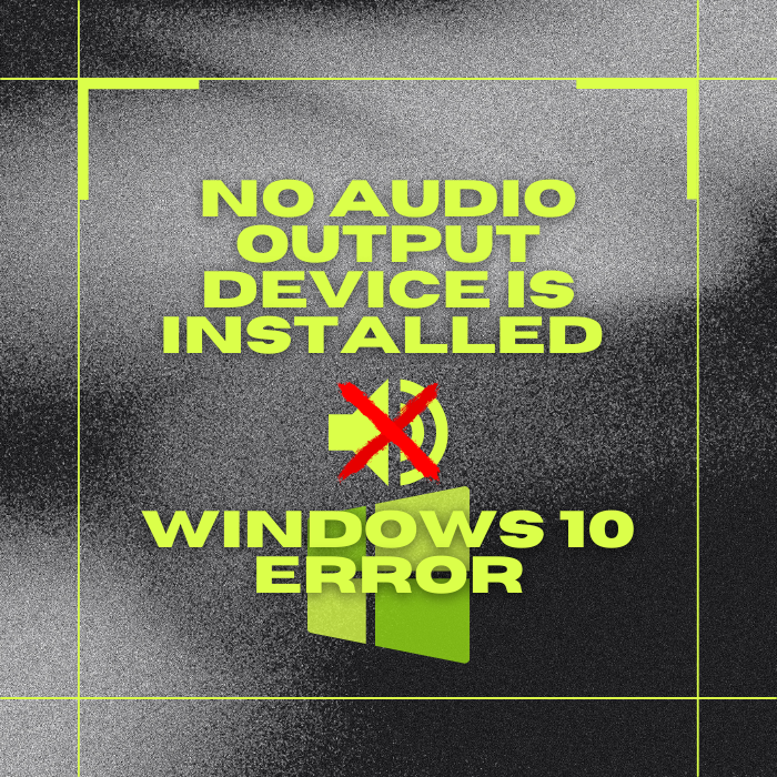 [FIXED] No Audio Output Device is Installed in Windows 10