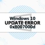 Fix Windows 10 Update Error 0x8007000d – Five Easy Methods