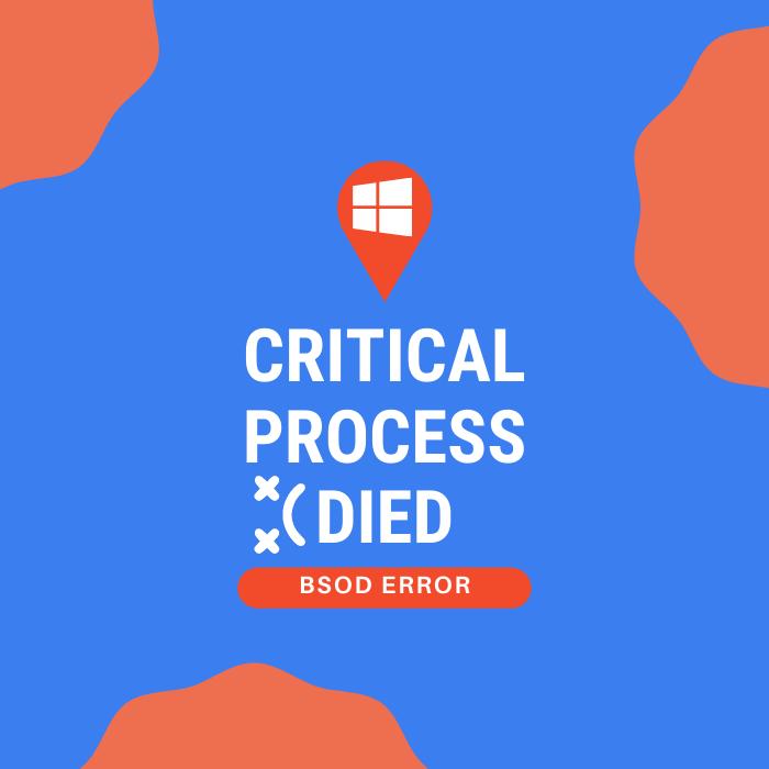 "[FIXED] Windows 10 BSOD Error ""Critical Process Died"""