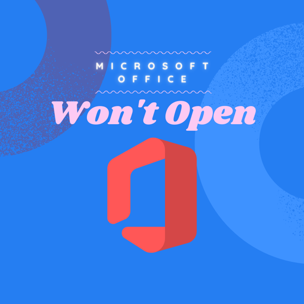 7 Ways to Fix Microsoft Office Won't Open