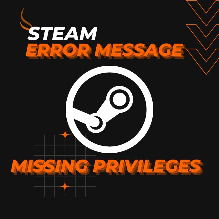 [SOLVED] Steam Error Message – Missing File Privileges