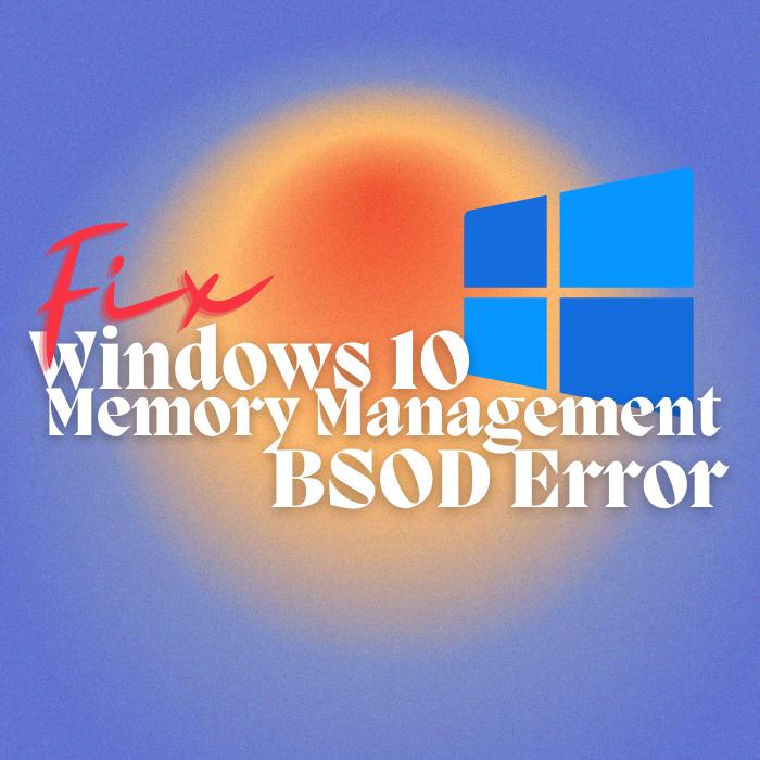 How To Fix Windows Memory Management BSOD Error