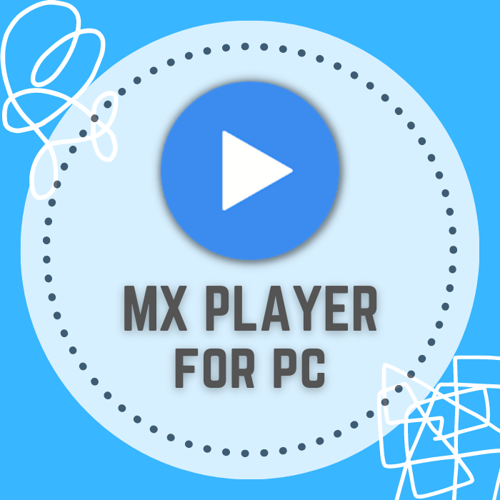 MX Player for PC Installation Full Guide